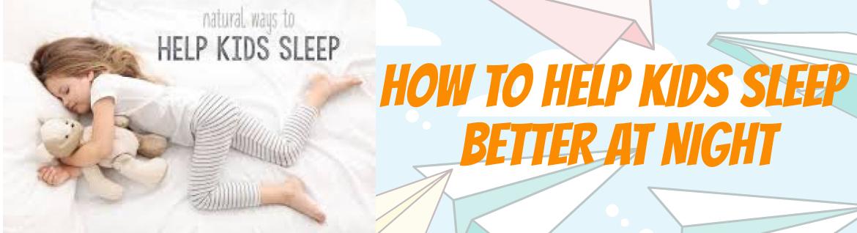 How To Help Kids Sleep Better At Night