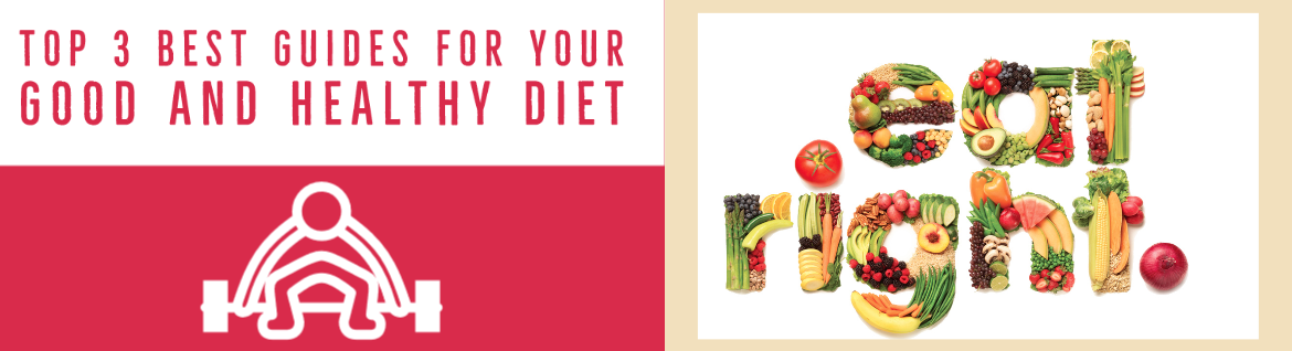 Top 3 Best Guides For Your Good And Healthy Diet